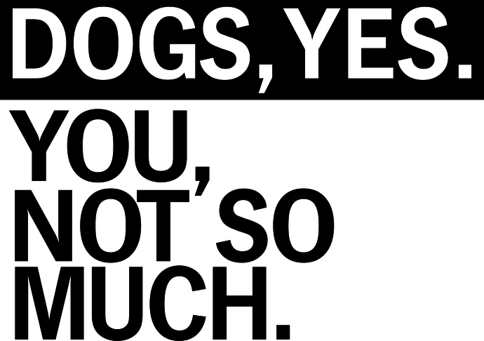 Dogs, YES.  You not so much, Dog love, dog life, fur babies, Hound life, SVG