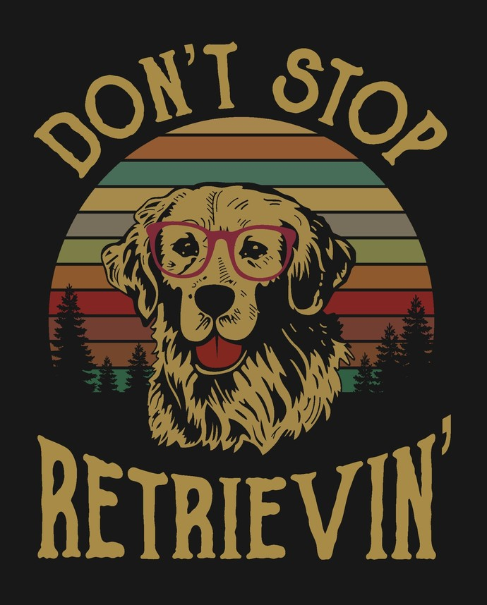 Don't stop Retrievin', Golden retriever, Dog Love, Fur baby, Dog Mom life, dog