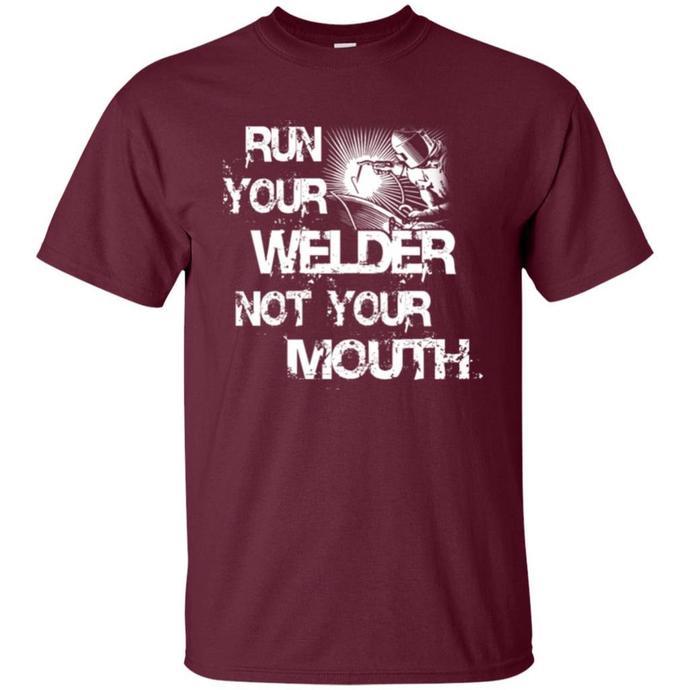 Welder, Run Your Welder Not Your Mouth Men T-shirt, Your Mouth T-shirt, Your