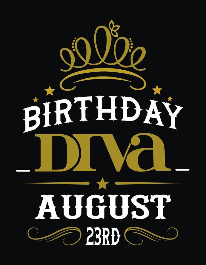 Birthday Diva August, All Days included, Birthday Queen, Birthday Princess,