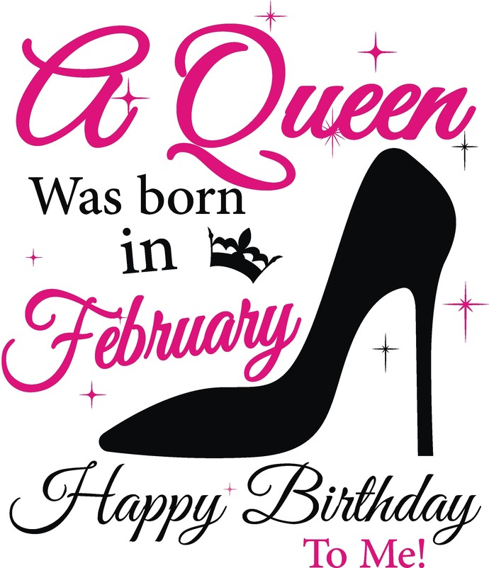 A queen was born in February, Sunshine and Hurricane, Queen, Birthday Girl,