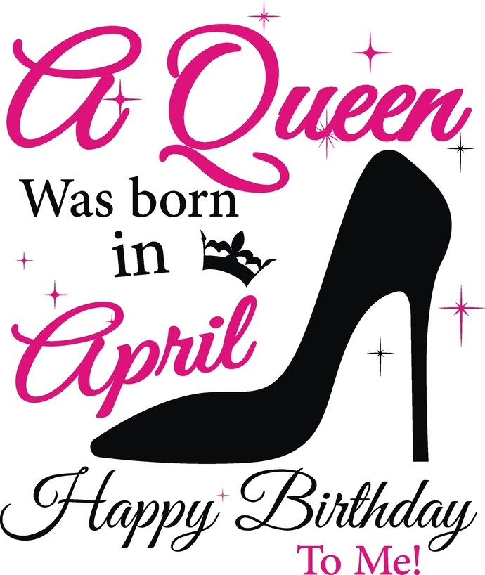 A queen was born in April, Sunshine and Hurricane, Queen, Birthday Girl,