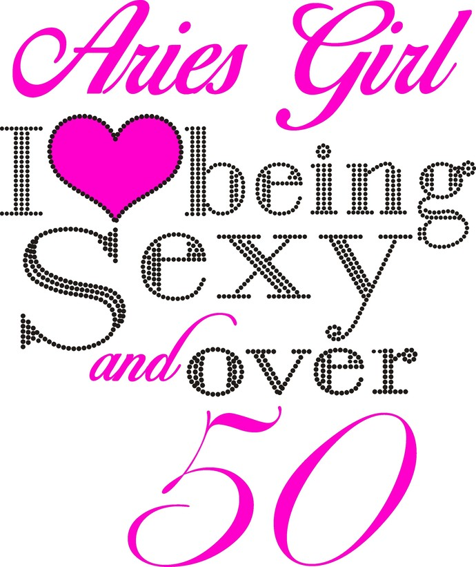 Aries  girl, I love, Heart, being sexy and over 50, Queen, Birthday Girl,