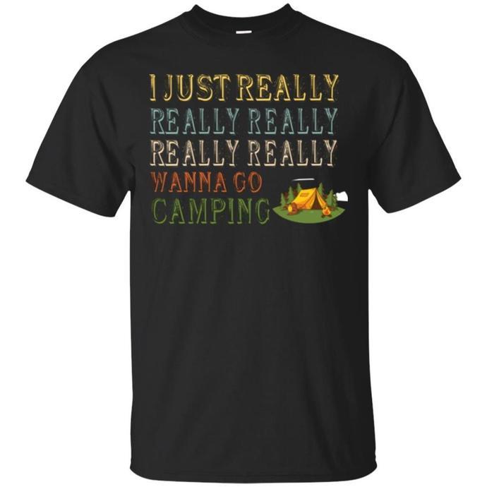 I Just Really Really Really Wanna Go Camping Men T-shirt, I Wanna Go Camping