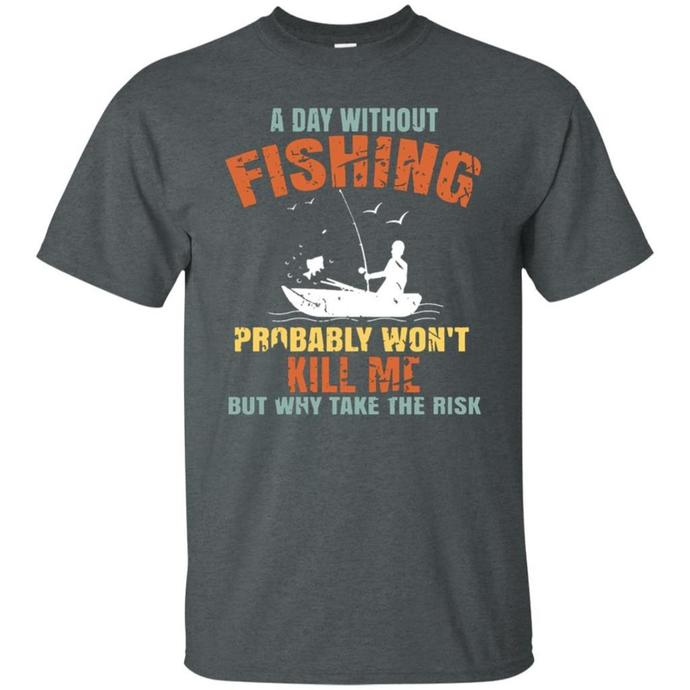 A Day Without Fishing Probably Will not Kill Me Retro Men T-shirt, Retro Fishing