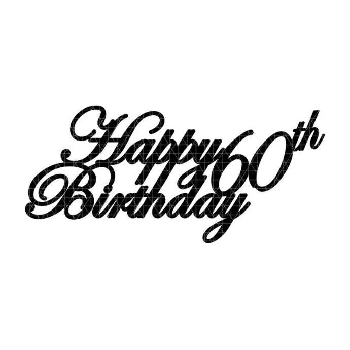 00011 - Digital File - Cricut SVG - Cake topper - Happy 60th Birthday