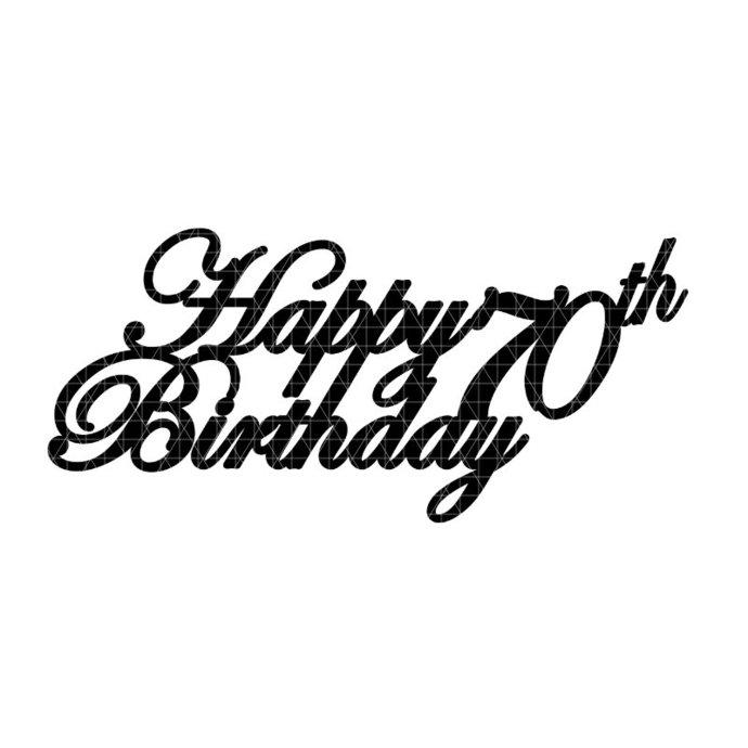 00012 - Digital File - Cricut SVG - Cake topper - Happy 70th Birthday