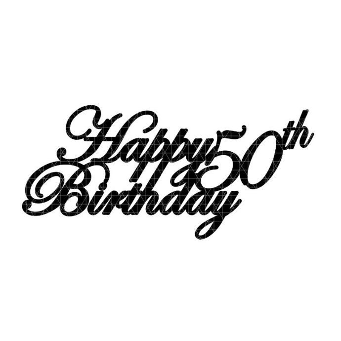 00010 - Digital File - Cricut SVG - Cake topper - Happy 50th Birthday