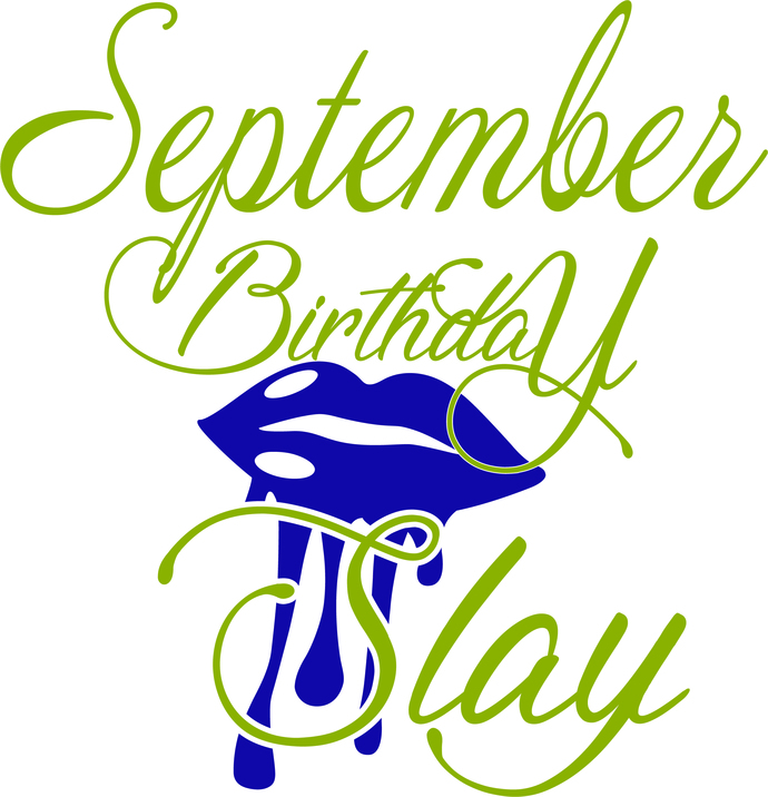 September lips slay, Queen, Princess, Birthday Girl, Birthday Diva, Princess and