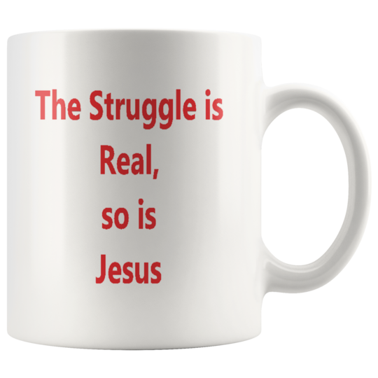 Mug The struggle is Real so is Jesus,Gift Cup