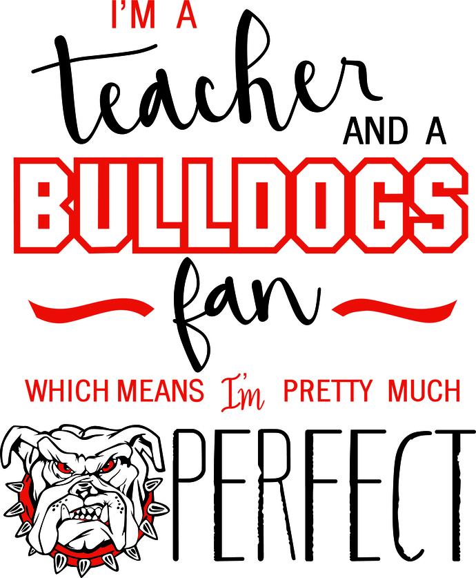 I'm a teacher and a Bulldogs fan which means i'm pretty much perfect, GA