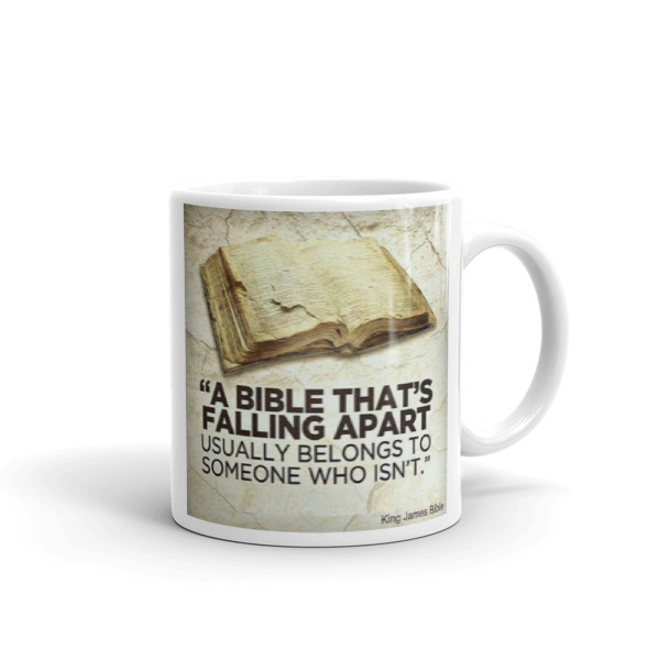 A BIBLE THATS FALLING APART,usually belongs to someone who isn't. coffee mug