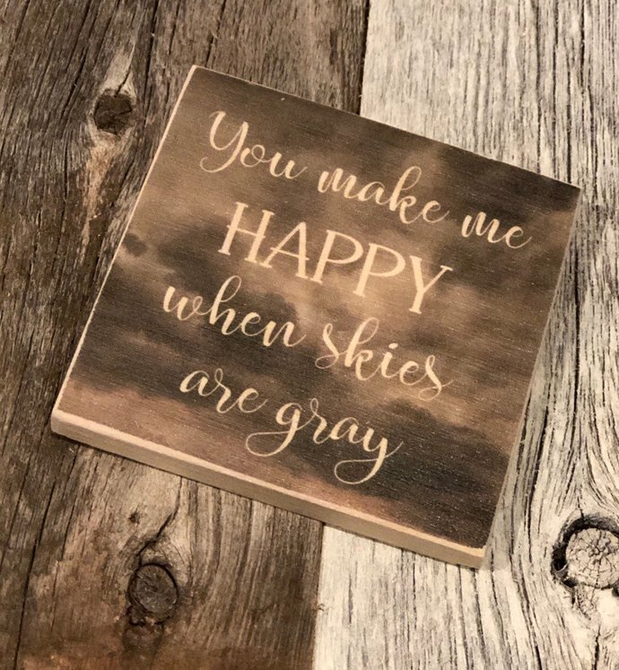 You Make Me Happy When Skies Are Gray Wood Magnet