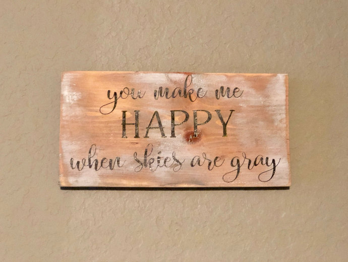 You Make Me Happy When Skies are Gray hand painted sign made from reclaimed wood