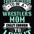 Tough enough to be a wrestlers Mom crazy enough to love it, Wrestling Life, Dad,