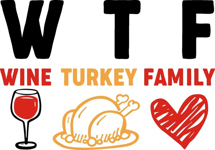 WTF, Wine Turkey Family, Thanksgiving, Food Family Fun, Not distressed, SVG