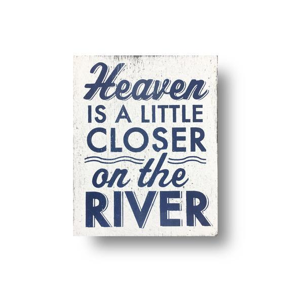 River Sign Heven Is A Little Closer On The River Rustic Wooden Sign 8 x 9 Item