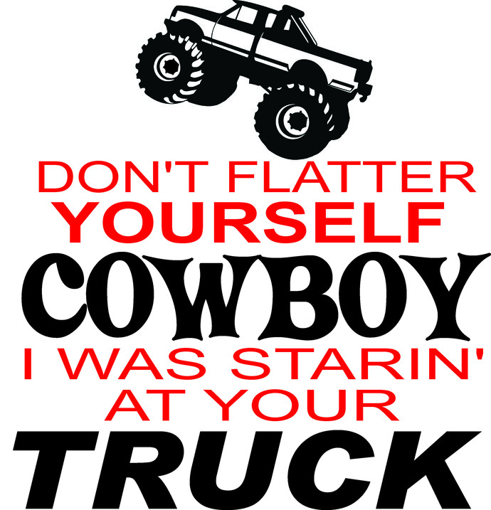 Don't flatter yourself cowboy i was starin' at your truck, country life, country