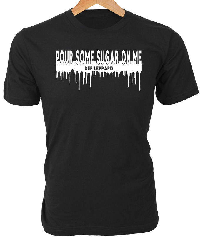 Def Leppard lyrics 'Pour Some Sugar on Me' with graphic on Custom T-Shirt makes