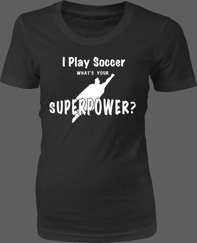 I Play Soccer. What's Your Superpower? — Text with Superman silhouette graphic —
