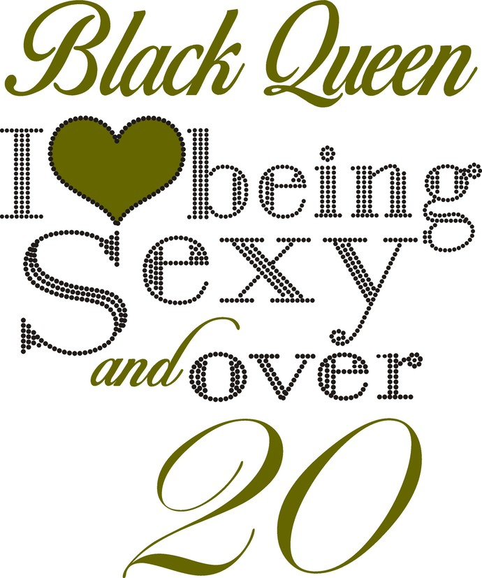 Black Queen, I love being sexy and over 20, a perfect mixture of Princess and