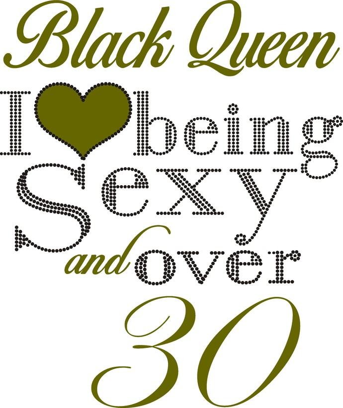 Black Queen, I love being sexy and over 30, a perfect mixture of Princess and