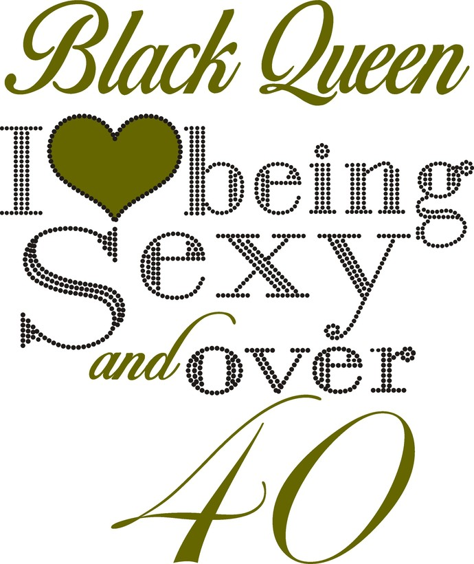 Black Queen, I love being sexy and over 40, a perfect mixture of Princess and