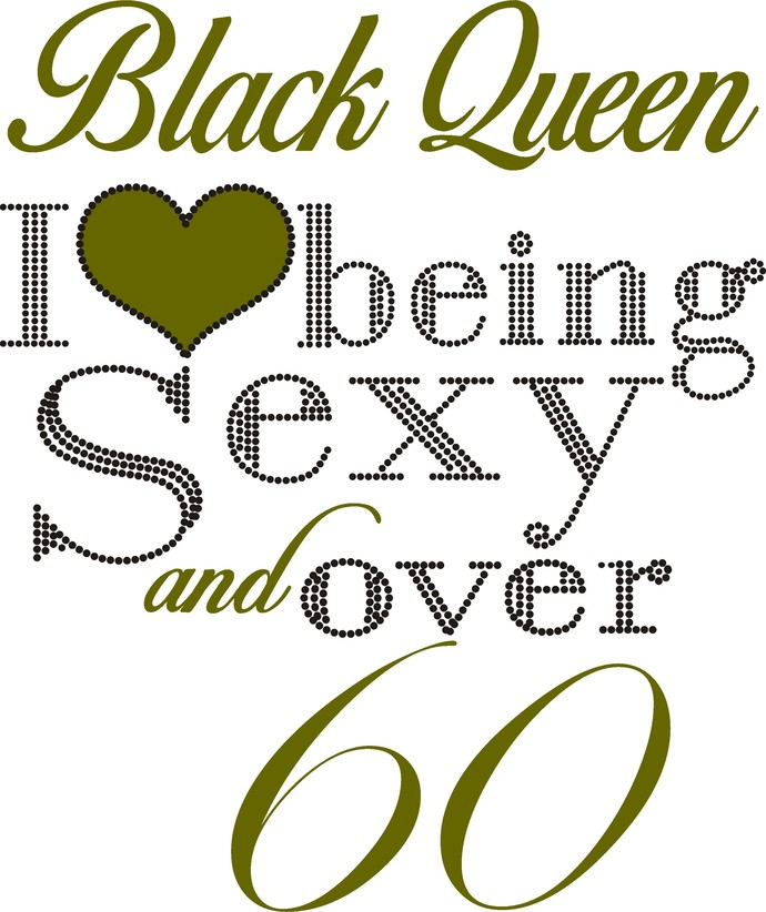 Black Queen, I love being sexy and over 60, a perfect mixture of Princess and