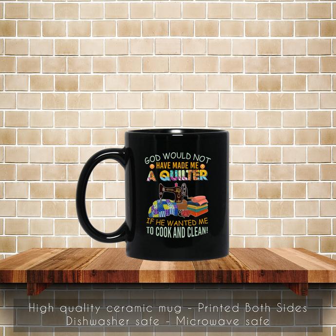God Would Not Have Made Me A Quilter Funny Coffee Mug, Tea Mug, Coffee Mug,
