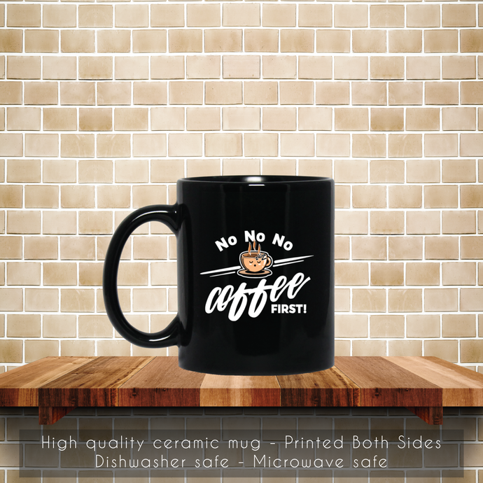 No No No Coffee First Coffee Mug, Tea Mug, Coffee Mug, No Coffee Mug, No Coffee