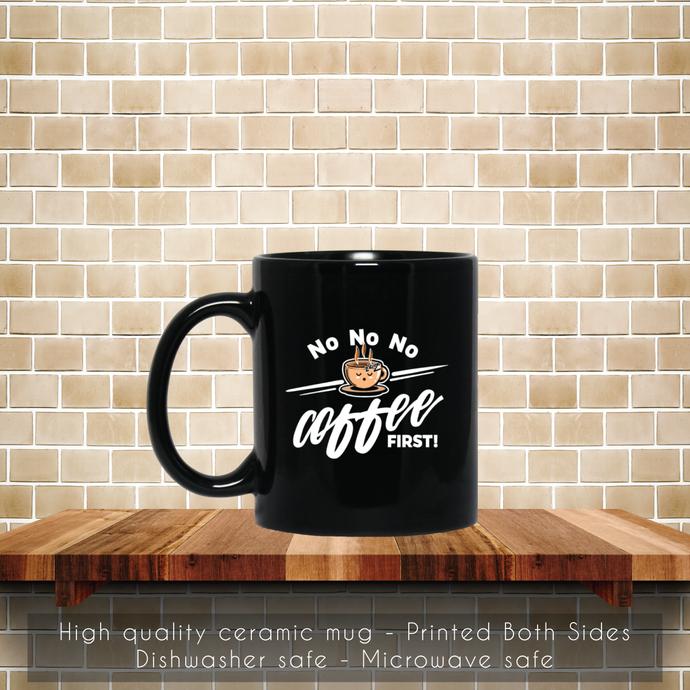 No No No Coffee First Coffee Mug, Tea Mug, Coffee Mug, No Coffee Mug, No Coffee