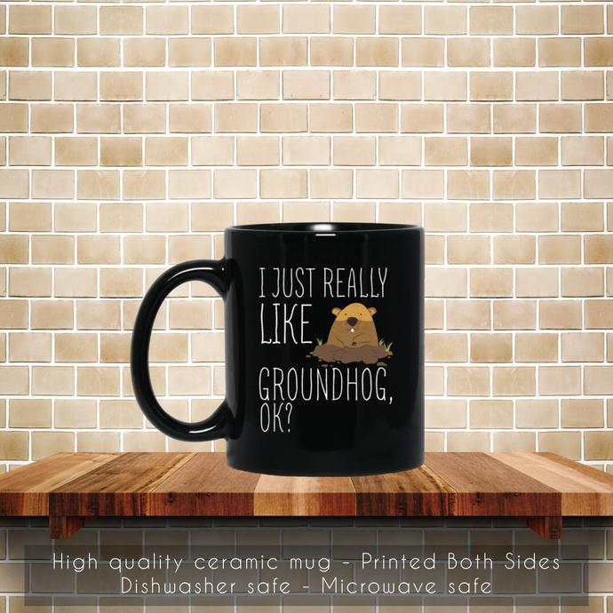 I Just Really Like Groundhog OK Coffee Mug, Tea Mug, Groundhog Mug, Coffee Mug,