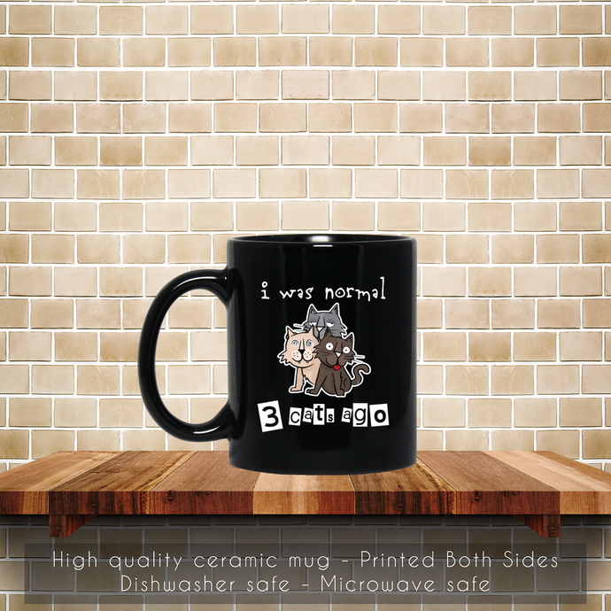 Funny I Was Normal 3 Cats Ago, Cat Lover Gift Coffee Mug, Tea Mug, Normal 3 Cats