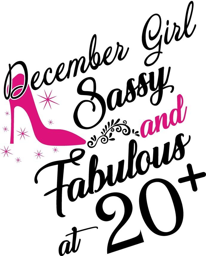 December Girl Sassy and fabulous at 20 plus, he slays She prays She beautiful