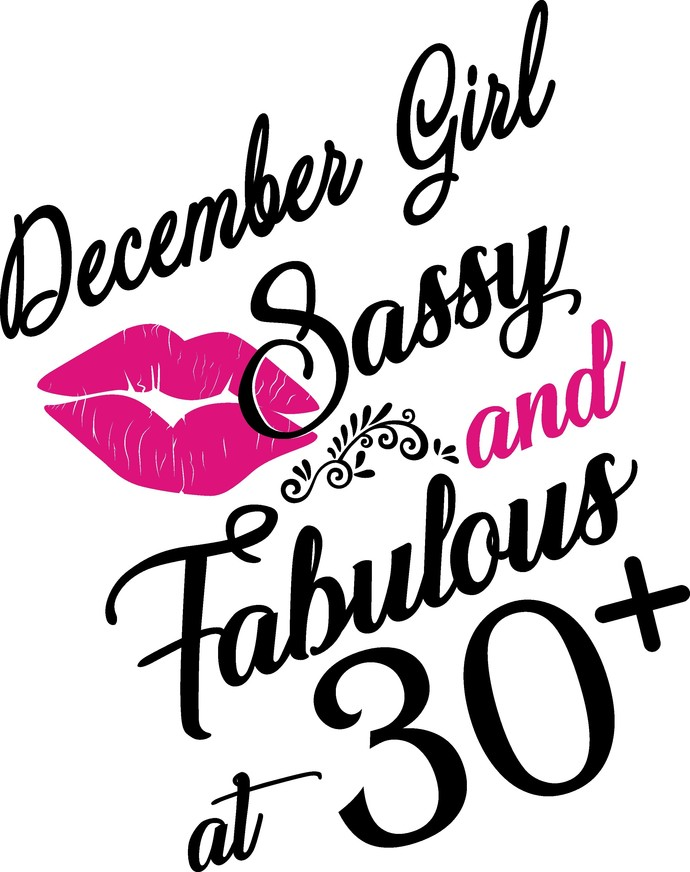 December Girl Sassy and fabulous at 30 plus, he slays She prays She beautiful