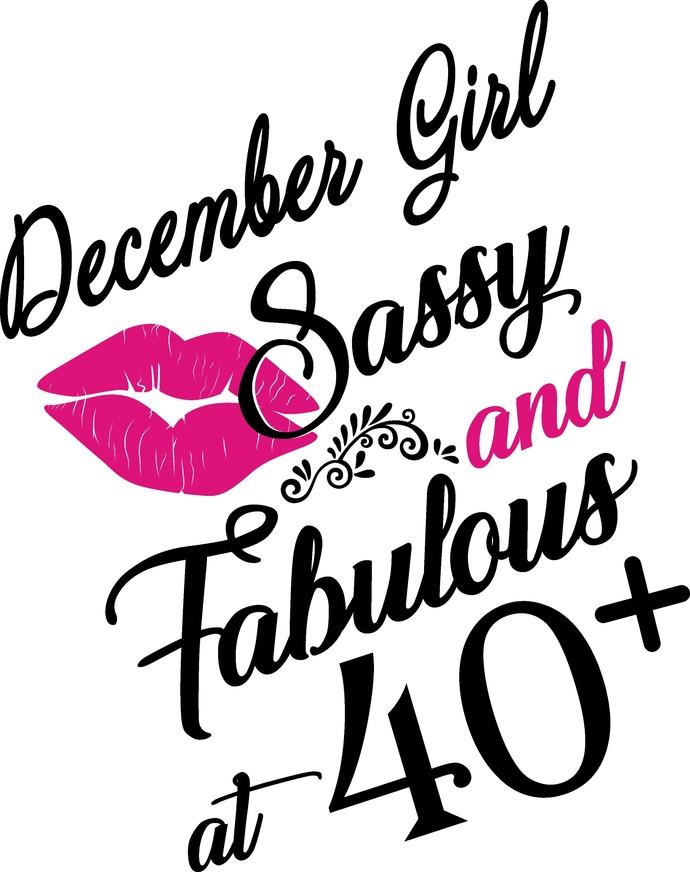 December Girl Sassy and fabulous at 40 plus, he slays She prays She beautiful