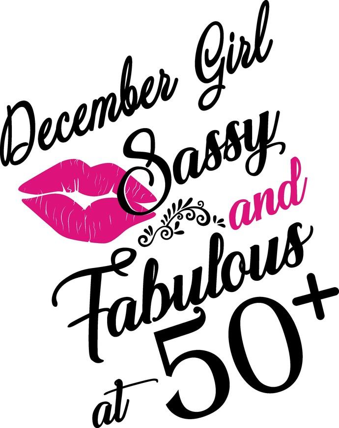 December Girl Sassy and fabulous at 50 plus, he slays She prays She beautiful