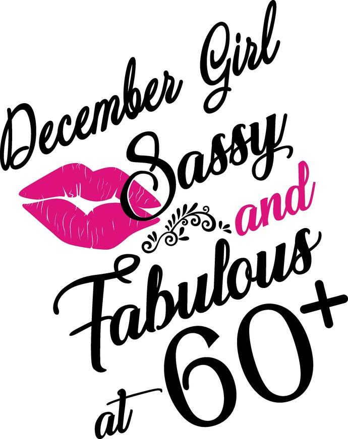 December Girl Sassy and fabulous at 60 plus, he slays She prays She beautiful