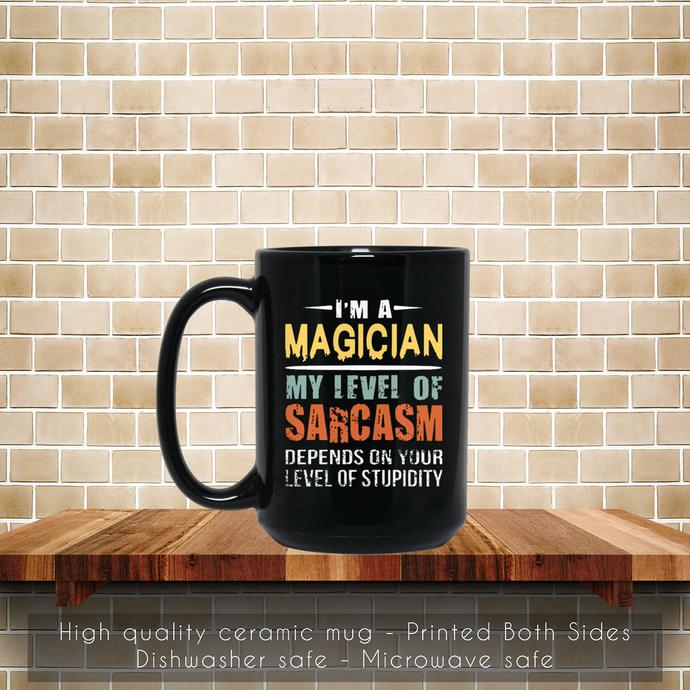 Magician Gift, Sarcastic Funny Saying Coffee Mug, Tea Mug, Magician Gift,
