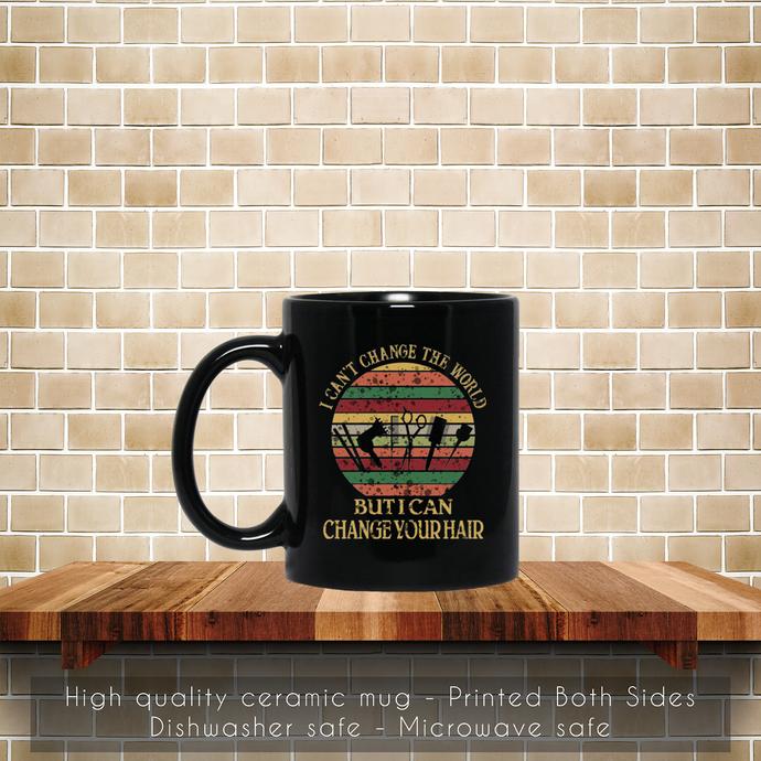 Funny I Can Change Your Hair, Hairstylist Coffee Mug, Tea Mug, Hairstylist Mug,