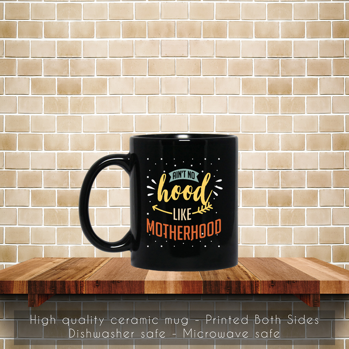 Ain't No Hood Like Motherhood Coffee Mug, Tea Mug, Motherhood Mug, Like