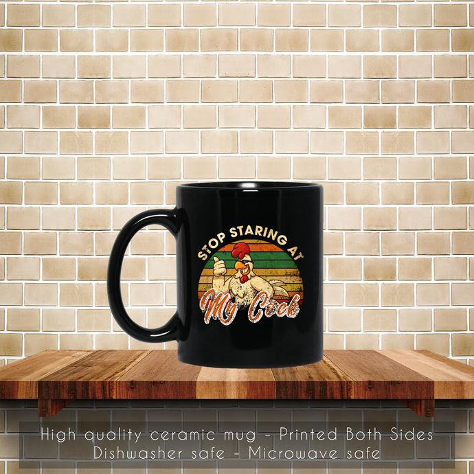 Stop Staring At My Cock Coffee Mug, Tea Mug, Coffee Mug, Stop Staring Mug, My
