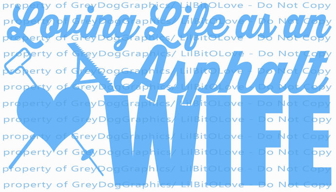 Loving Life as an Asphalt Wife Vinyl Decal Sticker Construction Worker Road