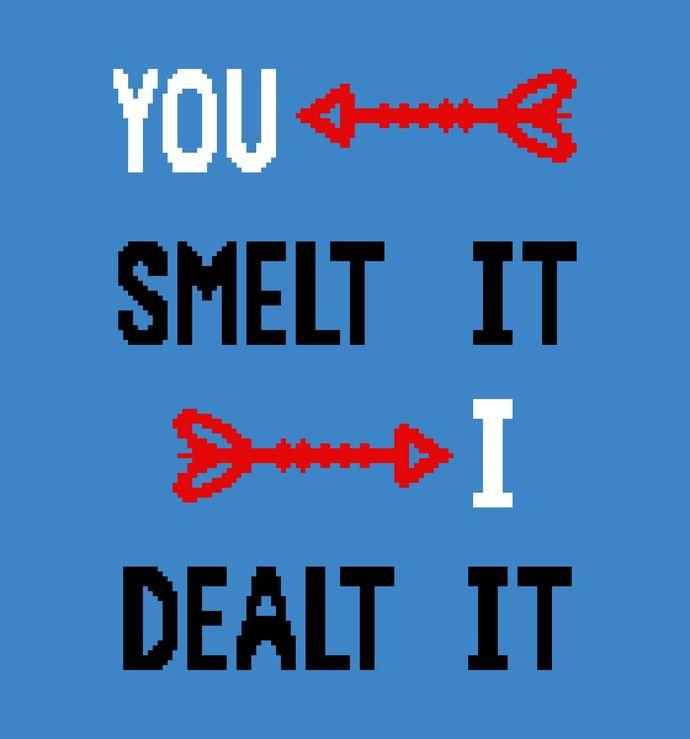 You Smelt It, I Dealt It