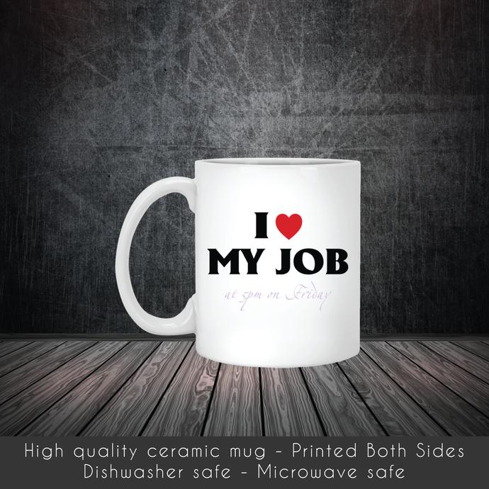 I Love My Job Office Humor Coffee Mug, Tea Mug, Coffee Mug, Office Humor Tea