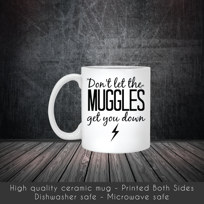 Do Not Let The Muggles Get You Down Coffee Mug, Tea Mug, Coffee Mug, The Muggles