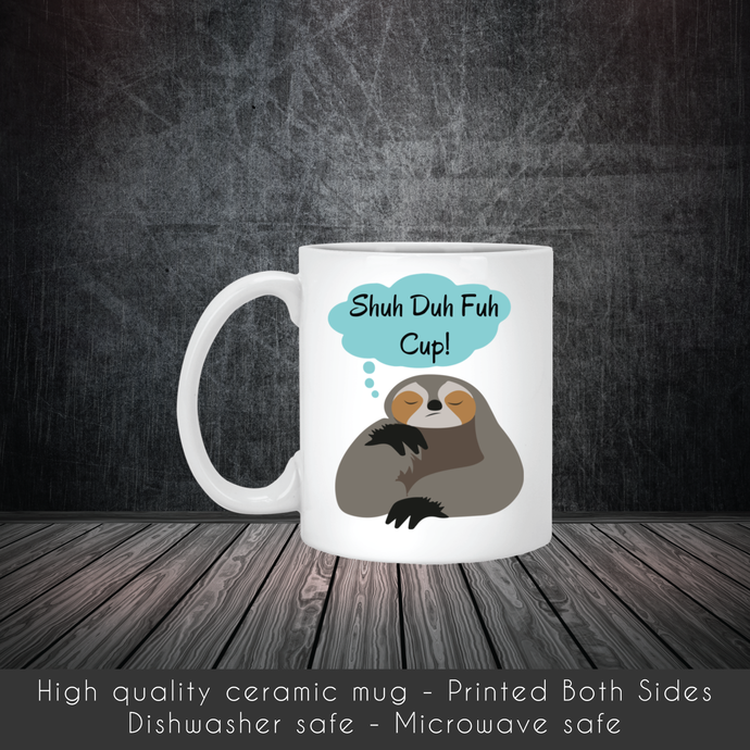 Shuh Duh Fuh Cup Sloth Coffee Mug, Tea Mug, Coffee Mug, Sloth, Adult Humor Tea