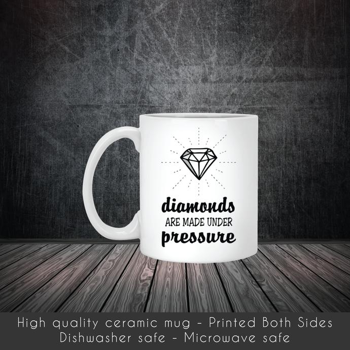 Pressure Makes Diamonds Coffee Mug, Tea Mug, Diamonds, Coffee Mug, Diamonds Tea