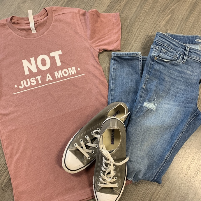 Not Just A Mom- Classic Tee