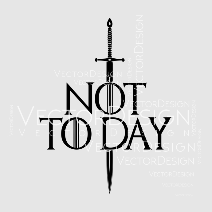 Not Today svg Game of thrones Svg graphics design SVG DXF EPS Png Cdr Ai  Pdf Vector Art Clipart instant download Digital Cut Print Files